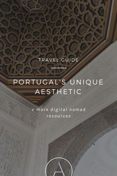 Beauty in the Details: A Portugal Travel Guide highlighting it's unique aesthetic