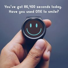 DON'T FORGET TO spend at least one of the 86,400 seconds each day smiling! (But we know you can do much better than that.)