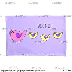 Happy birds pink purple pillowcases with custom good night text. Easter theme bedding.
