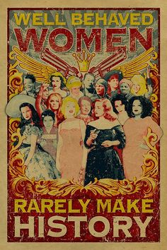 Well Behaved Women Rarely Make History poster. by UncleGertrudes, $22.00