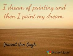 I dream of painting and then I paint my dream. / Vincent Van Gogh