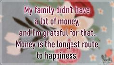 """""""My family didn't have a lot of money, and I'm grateful for that. Money is the longest route to happiness."""" – Evangeline Lilly #aylake #happiness #quotes #happinessquotes Happiness Quotes, Happy Quotes, Evangeline Lilly, Lots Of Money, Grateful, Everything, Universe, Gifts, Presents"""