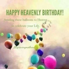 Happy heavenly birthday sending these balloons to heaven to celebrate your life.