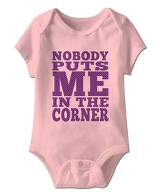 Another great find on #zulily! Pink 'Nobody Puts Me in the Corner' Bodysuit by Urs Truly #zulilyfinds