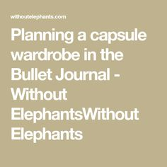 Planning a capsule wardrobe in the Bullet Journal - Without ElephantsWithout Elephants