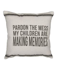 Loving this Natural 'Pardon the Mess My Children Are Making Memories' Pillow on #zulily! #zulilyfinds