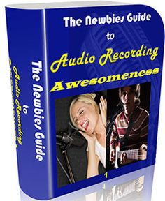 Newbies Guide To Audio Recording Awesomeness - Quickly Learn The Secrets to Pro PC Recording Affordably and Easily. www.digitalbookshops.com #Arts #Entertainment #Art #Music