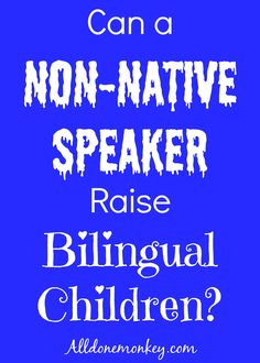 Raising Multilingual Kids: Can a Non-Native Speaker Raise Bilingual Children?…