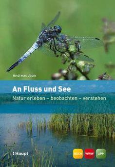 Jaun, Andreas «An Fluss und See. Natur erleben - beobachten - verstehen» | 978-3-258-07673-7 | www.haupt.ch