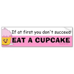 If At First You Don't Succeed, Eat A Cupcake!