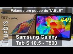 Samsung Galaxy Tab S 10.5 - Falando um pouco do TABLET - YouTube