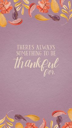 Thanksgiving, there is always something to be thankful for.
