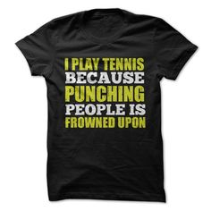 I Play Tennis Because T-Shirts, Hoodies. SHOPPING NOW ==► Funny Tee Shirts