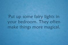 Put up some fairy lights in your bedroom. They often make things more magical.
