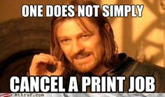 One does not simply cancel a print job. / #gameofthrones #gpoy
