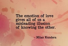 """""""The emotion of love gives all of us a misleading illusion of knowing the other. Dope Quotes, Words Quotes, Sayings, Book Writer, Some Words, Thought Provoking, Beautiful Words, Inspire Me, Peace And Love"""