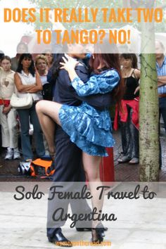 Argentina - beef, tango and Tierra de Fuego - for the solo female traveler.
