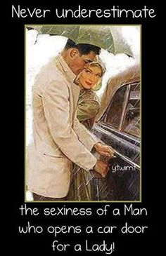 My man does this for me every time I get in the vehicle. 25 yrs and he still does it