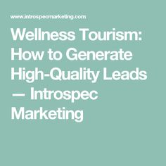 Wellness Tourism: How to Generate High-Quality Leads — Introspec Marketing