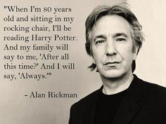 Alan Rickman was the only person besides J. Rowling to know Snape loved Harry's Mom and how the seventh book would end for him. Rowling told him so he could accurately portray Snape in the Harry Potter Films. Severus Hermione, Severus Rogue, Severus Snape Quotes, Severus Snape Always, Snape Meme, Hermione Granger, Harry Potter Quotes, Harry Potter Love, Harry Potter Tattoos