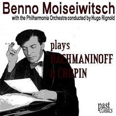 """De álbum """"Benno Moiseiwitsch plays Rachmaninoff & Chopin"""" del Benno Moiseiwitsch en Napster"""
