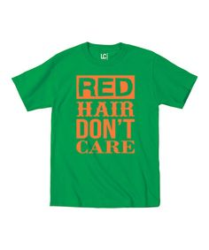 Look at this Green 'Red Hair Don't Care' Tee on #zulily today!