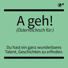 """A geh!"" - Österreichisch für: Du hast ein ganz wunderbares Talent, Geschichten zu erfinden. Manado, Me Quotes, Funny Quotes, German Language, Man Humor, Just Do It, True Stories, Austria, Fun Facts"