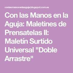 """Con las Manos en la Aguja: Maletines de Prensatelas II: Maletín Surtido Universal """"Doble Arrastre"""""""