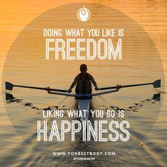 The search of happiness goes beyond the ages, as is the quest for freedom. Do you wake up everyday doing exactly what you want to do?