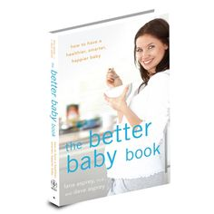The Better Baby Book: How to Have a Healthier, Smarter, Happier Baby Lana Asprey, M.D. & Dave Asprey