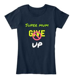 Super Mum Give Up New Navy Women's T-Shirt Front