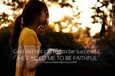 God did not call me to be successful... He called me to be faithful