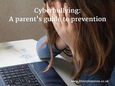 Cyberbullying - a parent's guide to prevention: how to protect your kids from online bullying and what to do if they become victims