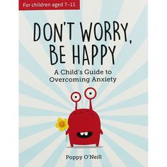 Don't Worry, Be Happy: A Child's Guide to Overcoming Anxiety   The Works Overcoming Anxiety, Happy A, Cognitive Behavioral Therapy, Book Images, Paperback Books, Don't Worry, Childrens Books, No Worries