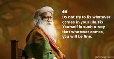 Here are a few Quotes by Sadhguru which will make you change the very way you see and perceive this life. Sadhguru is an Yogi, Mystic and a realized master. Love Good Morning Quotes, Love Quotes For Her, Love Yourself Quotes, Wise Quotes, Words Quotes, Inspirational Quotes, Sayings, Qoutes, Motivational