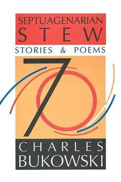 Septuagenarian Stew: Stories and Poems #Bukowski