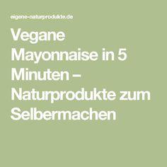 Vegane Mayonnaise in 5 Minuten – Naturprodukte zum Selbermachen