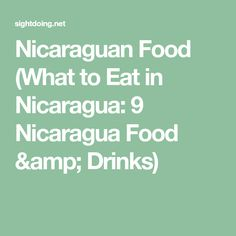 Nicaraguan Food (What to Eat in Nicaragua: 9 Nicaragua Food & Drinks)