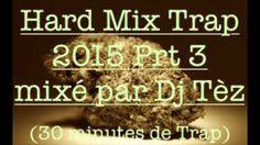 Hard Mix Trap 2015 Prt 3 mixé par Dj Tèz (30 minutes de Trap)