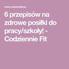 6 przepisów na zdrowe posiłki do pracy/szkoły! - Codziennie Fit Aga, Lunch Box, Food And Drink, Breakfast, Diet, Cooking Recipes, Cooking, Morning Coffee, Morning Breakfast