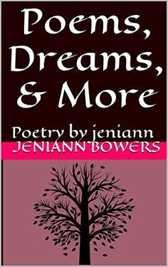 Poems, Dreams, & More by Jeniann Bowers, http://www.amazon.com/dp/B00J1CJ4PK/ref=cm_sw_r_pi_dp_AiZEub0FG63QF
