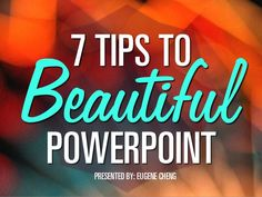 7 Tips to Beautiful PowerPoint by @itseugenec by Eugene Cheng via slideshare...Exceptional