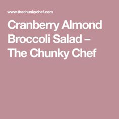 Cranberry Almond Broccoli Salad – The Chunky Chef