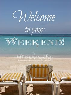 welcome to your weekend