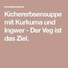 Kichererbsensuppe mit Kurkuma und Ingwer - Der Veg ist das Ziel.