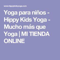 Yoga para niños - Hippy Kids Yoga - Mucho más que Yoga | MI TIENDA ONLINE