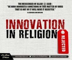 The evil of innovation (Bid'ah) is more beloved to Satan than corruption and sin, because its harm is to the religion itself, and it is an infectious evil and it is a sin from which one cannot repent , it is in opposition to the call of the prophets. It is one of the doors to disbelief and idolatry. Dr Bilal
