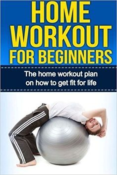 Home Workout For Beginners: The Home Workout Plan On How To Get Fit For Life (Home Workout For Beginners, Home Workout Plan, Exercise And Fitness for beginners) (Volume 1): Elle Petersen: 9781517426422: Amazon.com: Books