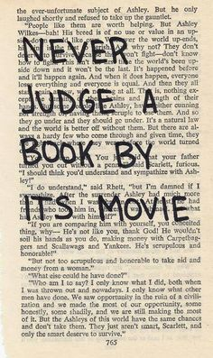 The book is almost always better. There are very few exceptions where the movie is as good as the book.