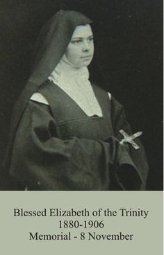 St. Elizabeth of the Trinity~Feast Day November 8  A favorite of mine.